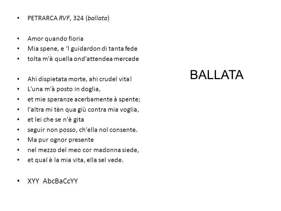 BALLATA XYY AbcBaCcYY PETRARCA RVF, 324 (ballata) Amor quando fioria