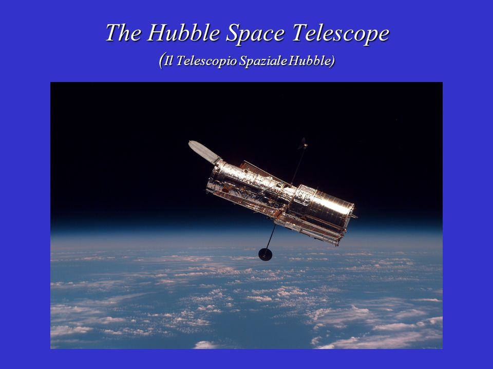 The Hubble Space Telescope (Il Telescopio Spaziale Hubble)