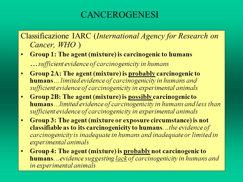 CANCEROGENESI Classificazione IARC (International Agency for Research on Cancer, WHO )