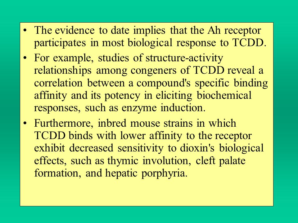 The evidence to date implies that the Ah receptor participates in most biological response to TCDD.