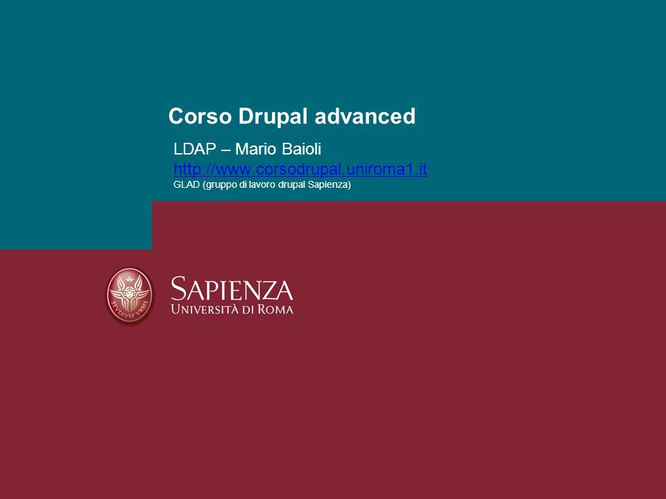 Corso Drupal advanced LDAP – Mario Baioli http://www.corsodrupal.uniroma1.it GLAD (gruppo di lavoro drupal Sapienza)
