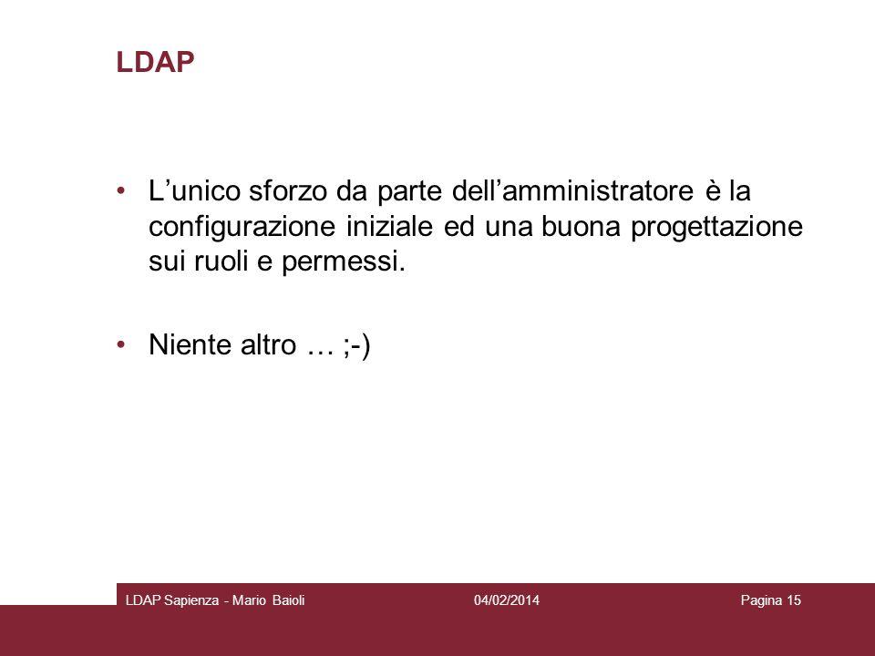 LDAP L'unico sforzo da parte dell'amministratore è la configurazione iniziale ed una buona progettazione sui ruoli e permessi.