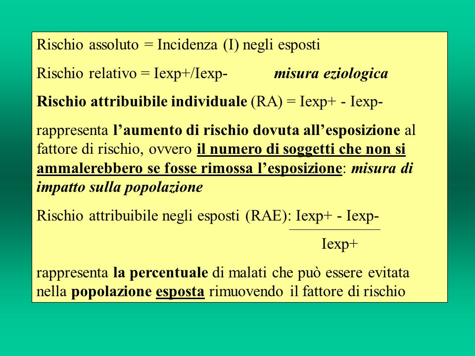 Rischio assoluto = Incidenza (I) negli esposti