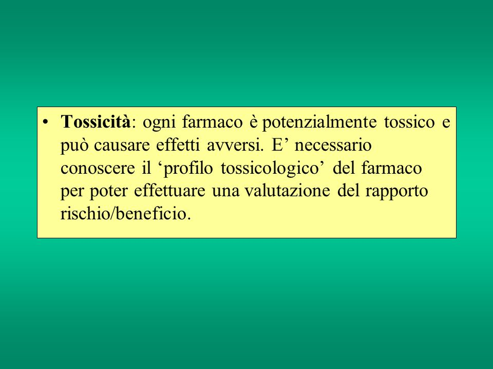 Tossicità: ogni farmaco è potenzialmente tossico e può causare effetti avversi.