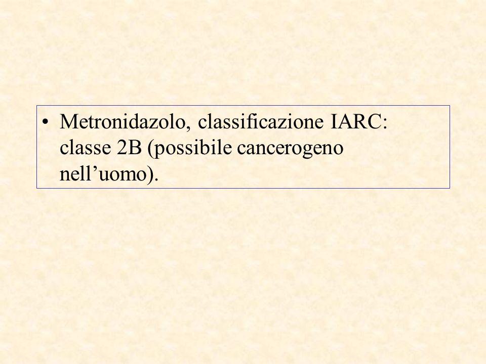 Metronidazolo, classificazione IARC: classe 2B (possibile cancerogeno nell'uomo).