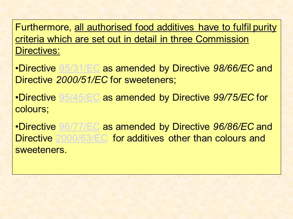Furthermore, all authorised food additives have to fulfil purity criteria which are set out in detail in three Commission Directives: