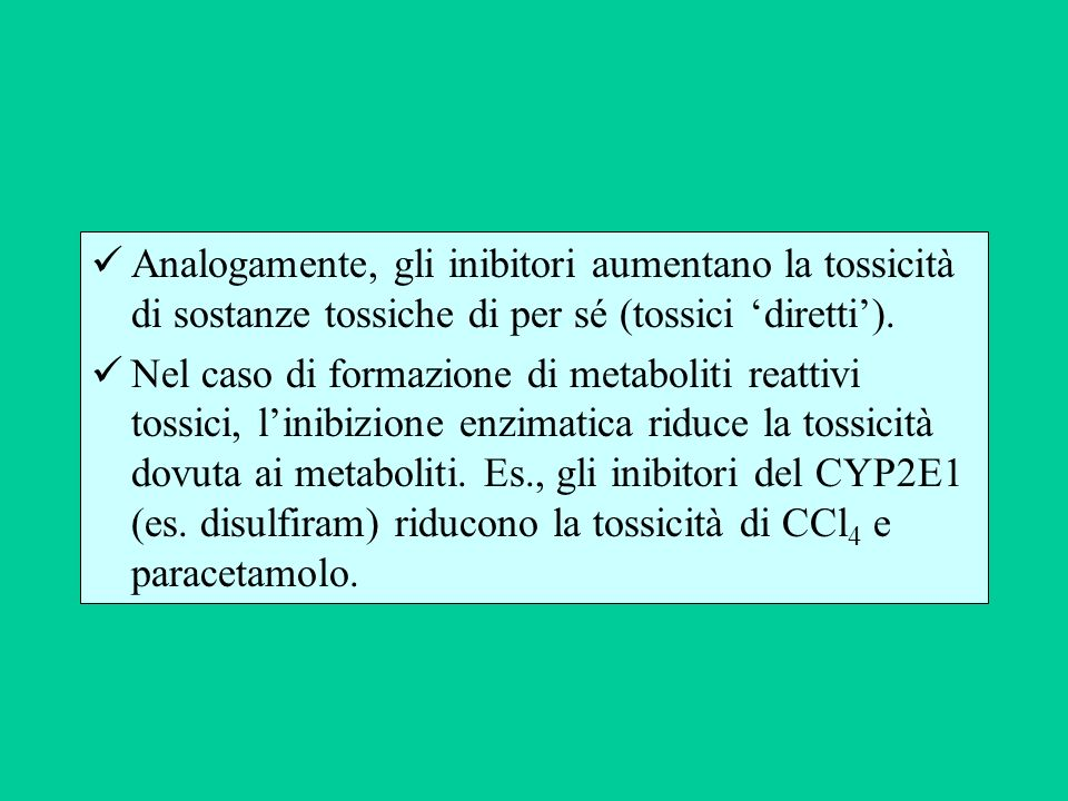 Analogamente, gli inibitori aumentano la tossicità di sostanze tossiche di per sé (tossici 'diretti').