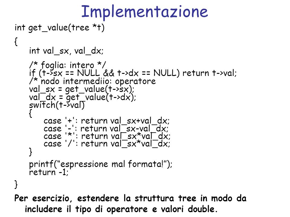 Implementazione int get_value(tree *t)‏ { int val_sx, val_dx;