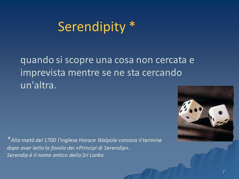 Serendipity * quando si scopre una cosa non cercata e imprevista mentre se ne sta cercando un altra.