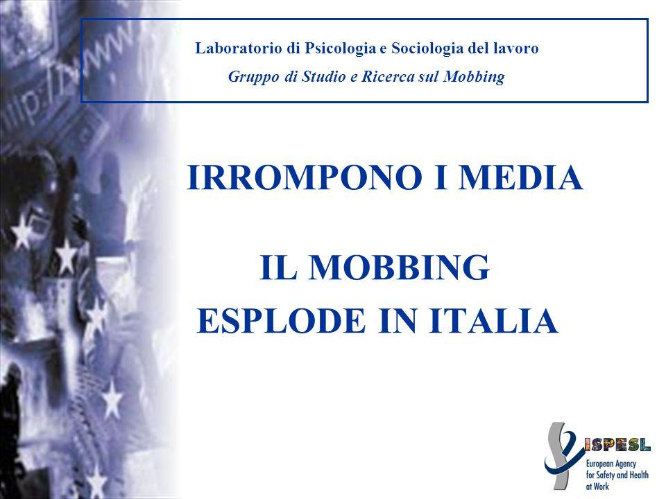 ESPLODE IN ITALIA IRROMPONO I MEDIA IL MOBBING