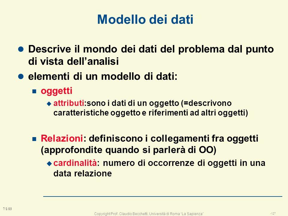 Modello dei dati Descrive il mondo dei dati del problema dal punto di vista dell'analisi. elementi di un modello di dati: