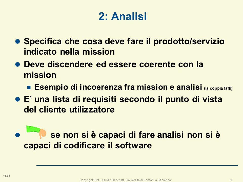 2: Analisi Specifica che cosa deve fare il prodotto/servizio indicato nella mission. Deve discendere ed essere coerente con la mission.