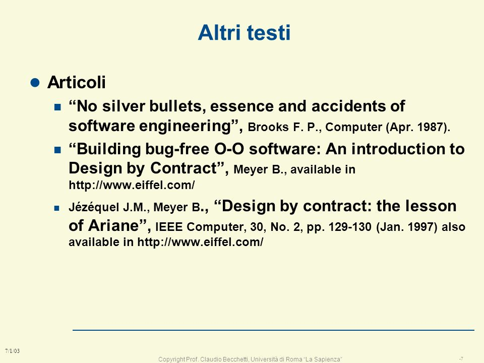 Altri testi Articoli. No silver bullets, essence and accidents of software engineering , Brooks F. P., Computer (Apr. 1987).