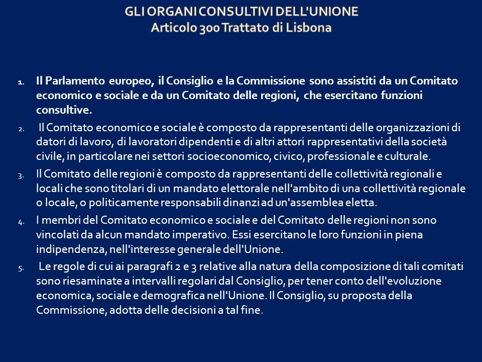GLI ORGANI CONSULTIVI DELL UNIONE Articolo 300 Trattato di Lisbona
