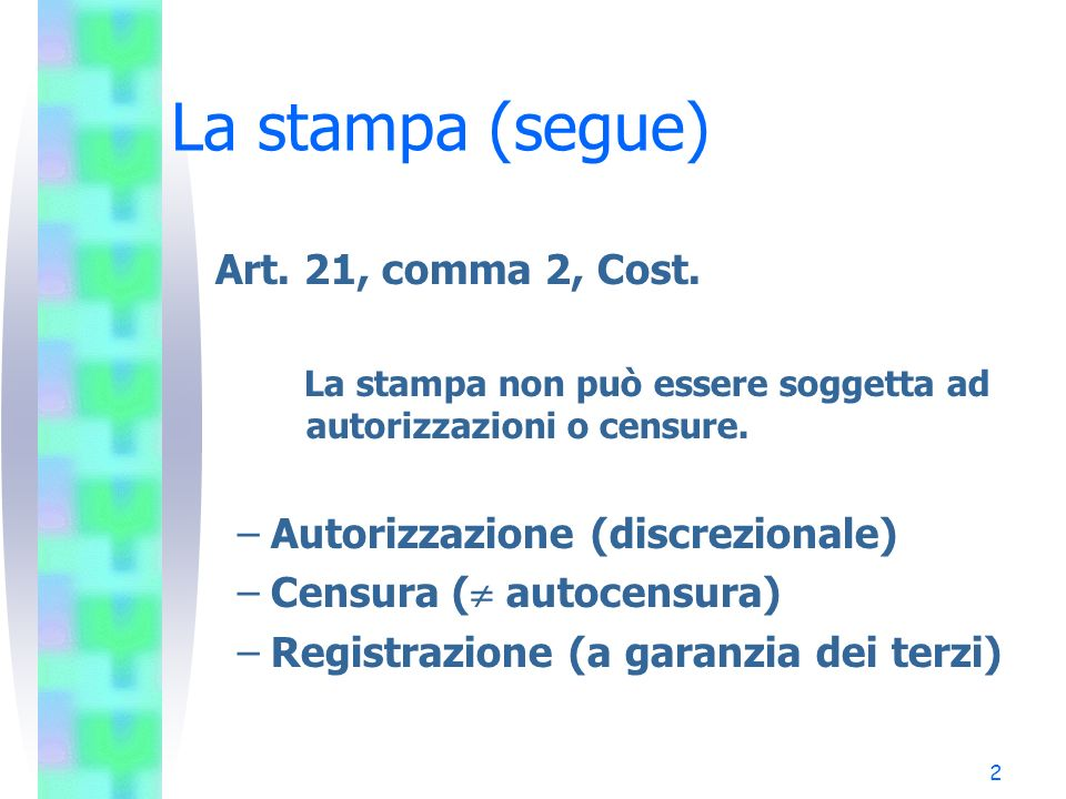 La stampa (segue) Art. 21, comma 2, Cost.