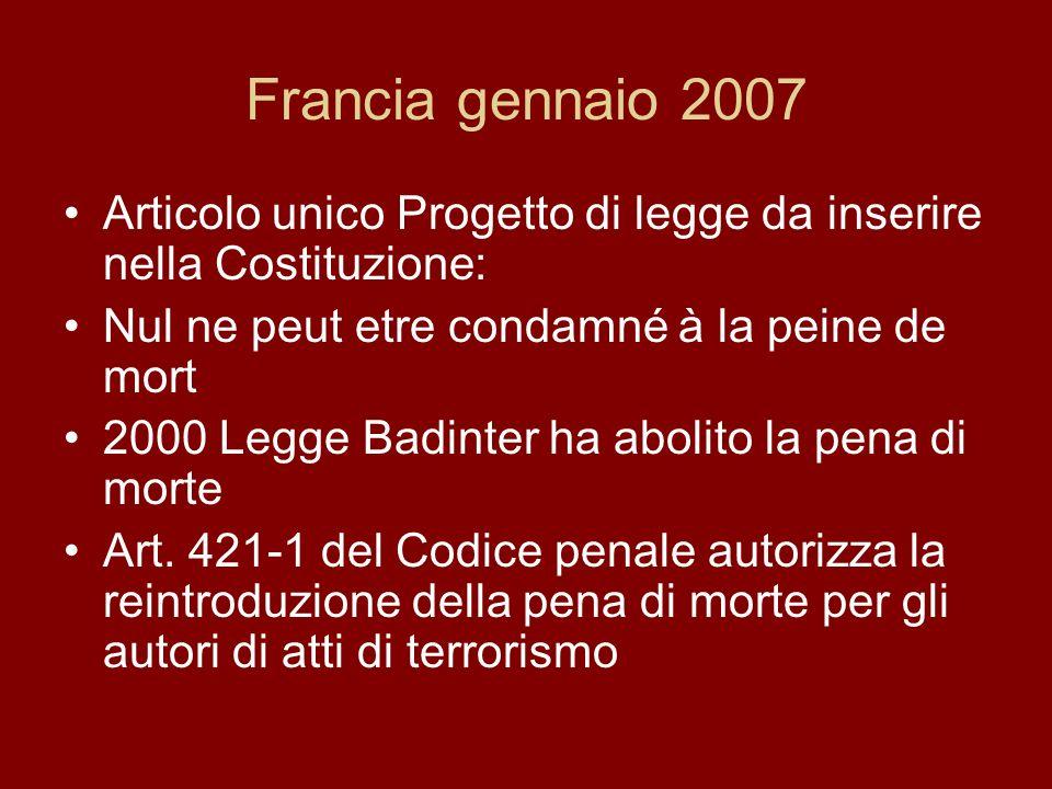 Francia gennaio 2007 Articolo unico Progetto di legge da inserire nella Costituzione: Nul ne peut etre condamné à la peine de mort.
