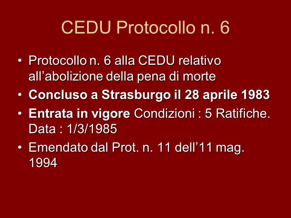 CEDU Protocollo n. 6 Protocollo n. 6 alla CEDU relativo all'abolizione della pena di morte. Concluso a Strasburgo il 28 aprile 1983.
