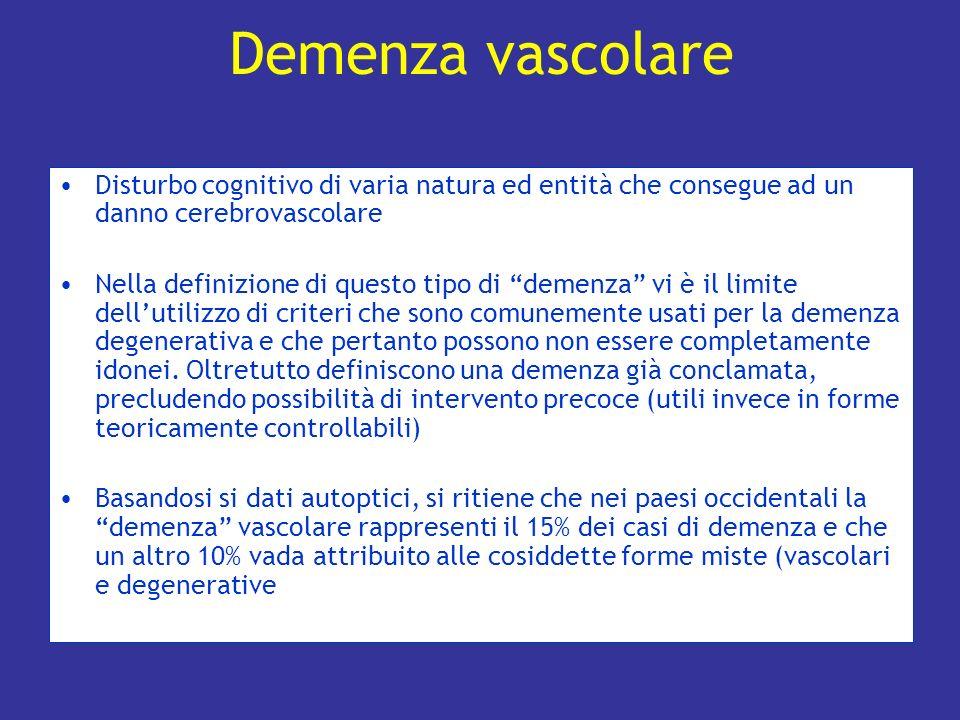 Demenza vascolare Disturbo cognitivo di varia natura ed entità che consegue ad un danno cerebrovascolare.