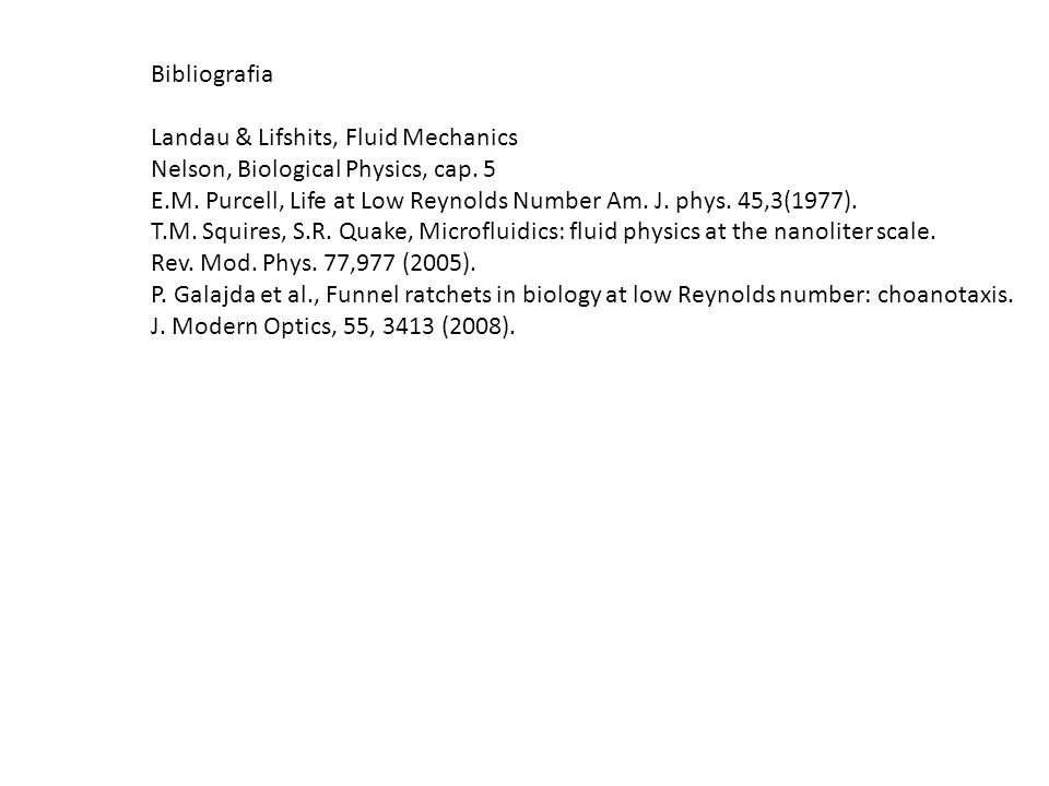 Bibliografia Landau & Lifshits, Fluid Mechanics. Nelson, Biological Physics, cap. 5.