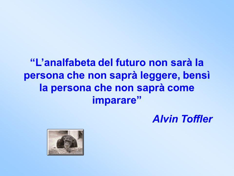 L'analfabeta del futuro non sarà la persona che non saprà leggere, bensì la persona che non saprà come imparare
