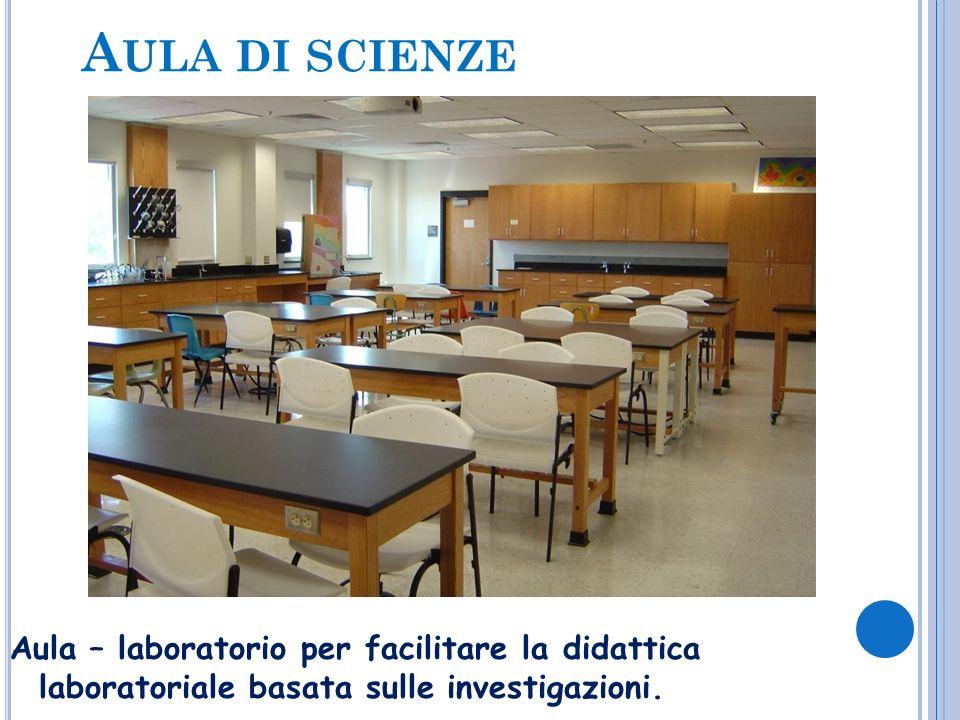 Aula di scienze Aula – laboratorio per facilitare la didattica laboratoriale basata sulle investigazioni.