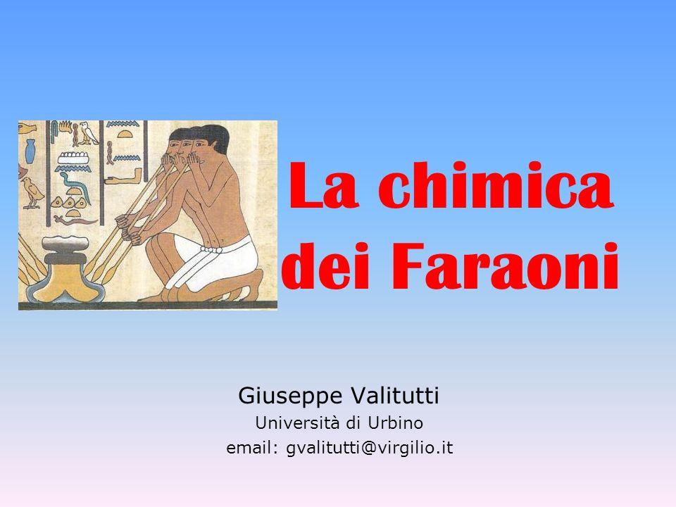La chimica dei Faraoni Giuseppe Valitutti Università di Urbino