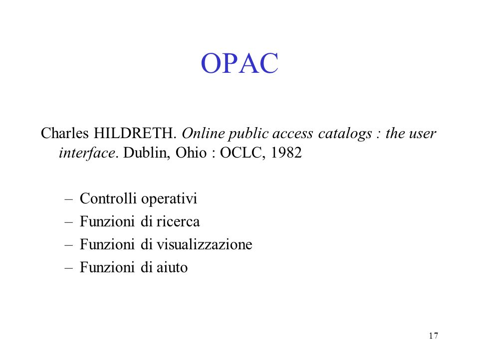 OPACCharles HILDRETH. Online public access catalogs : the user interface. Dublin, Ohio : OCLC, 1982.