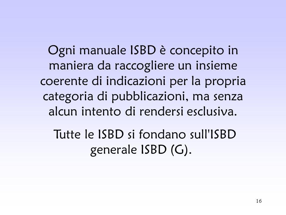 Tutte le ISBD si fondano sull ISBD generale ISBD (G).