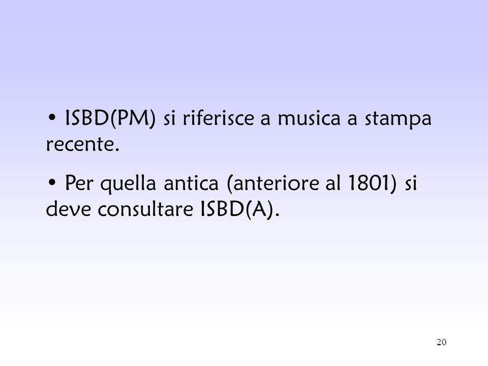 ISBD(PM) si riferisce a musica a stampa recente.
