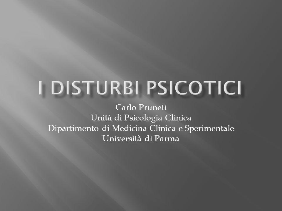 I Disturbi Psicotici Carlo Pruneti Unità di Psicologia Clinica