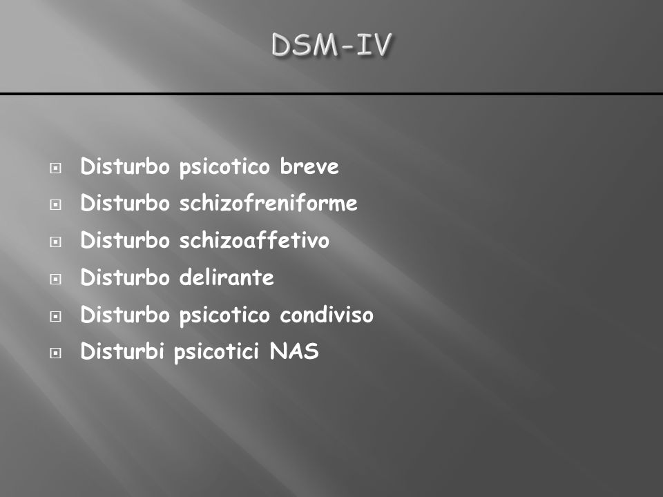 DSM-IV Disturbo psicotico breve Disturbo schizofreniforme