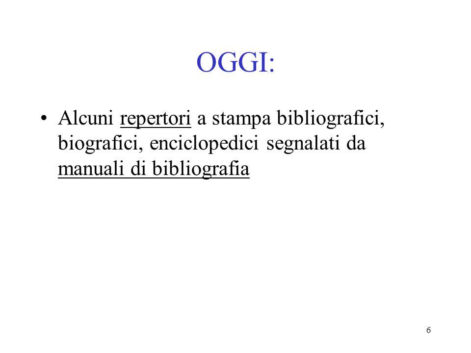 OGGI:Alcuni repertori a stampa bibliografici, biografici, enciclopedici segnalati da manuali di bibliografia.