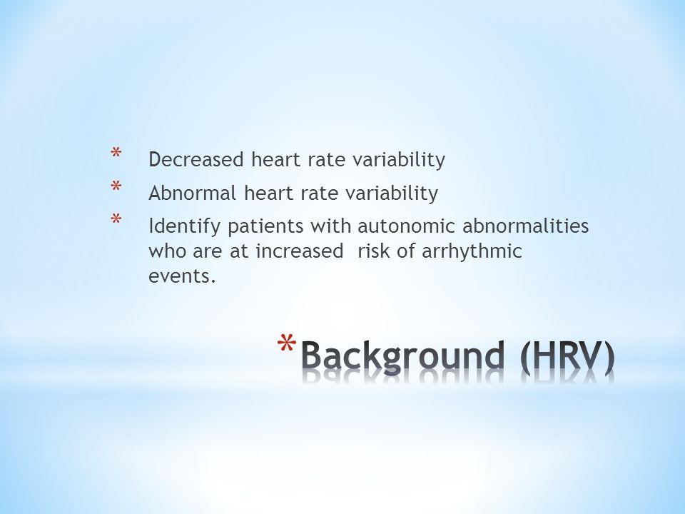 Background (HRV) Decreased heart rate variability