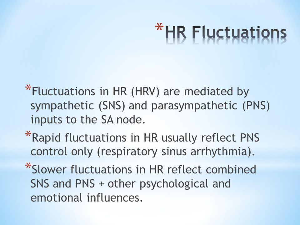 HR FluctuationsFluctuations in HR (HRV) are mediated by sympathetic (SNS) and parasympathetic (PNS) inputs to the SA node.