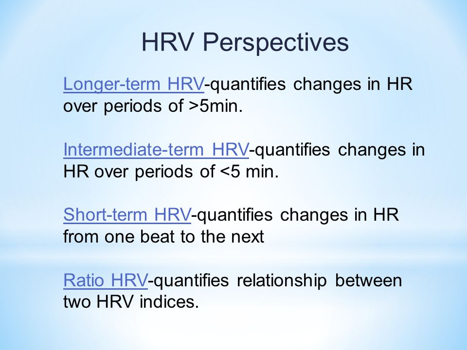 HRV Perspectives Longer-term HRV-quantifies changes in HR over periods of >5min.