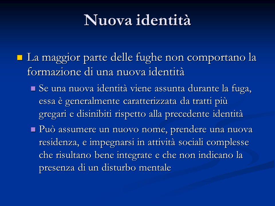 Nuova identità La maggior parte delle fughe non comportano la formazione di una nuova identità.