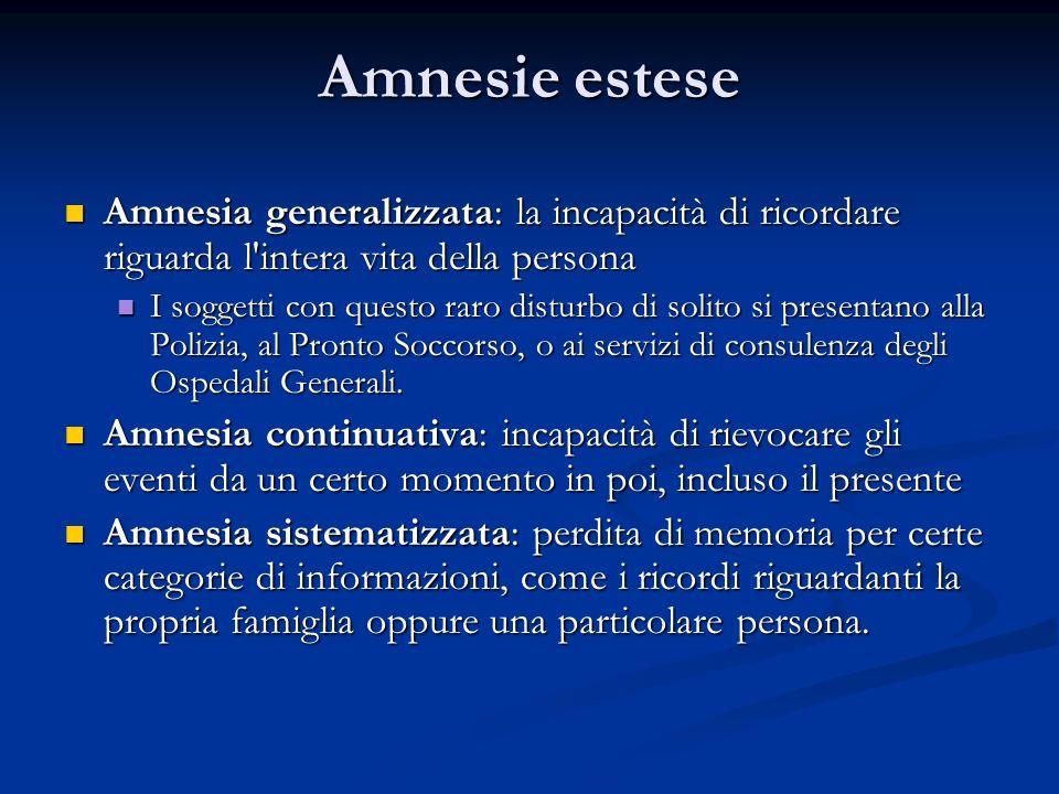 Amnesie estese Amnesia generalizzata: la incapacità di ricordare riguarda l intera vita della persona.