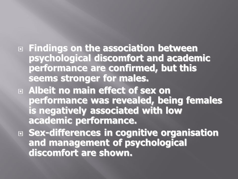 Findings on the association between psychological discomfort and academic performance are confirmed, but this seems stronger for males.