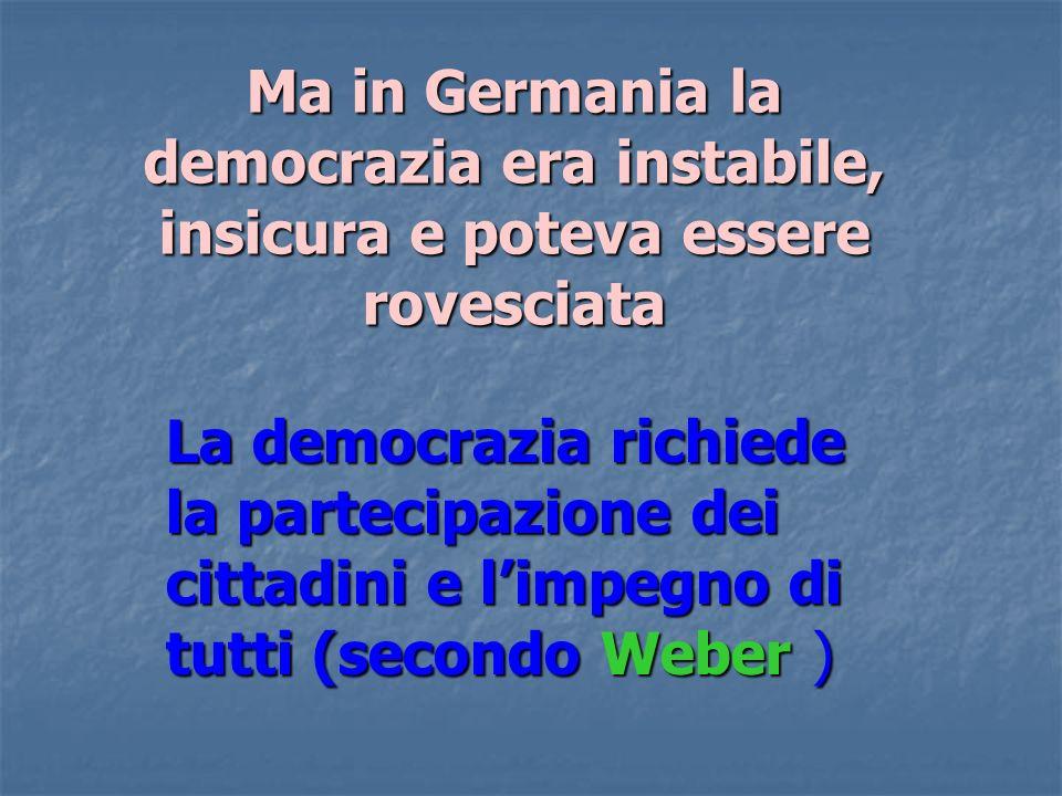 Ma in Germania la democrazia era instabile, insicura e poteva essere rovesciata