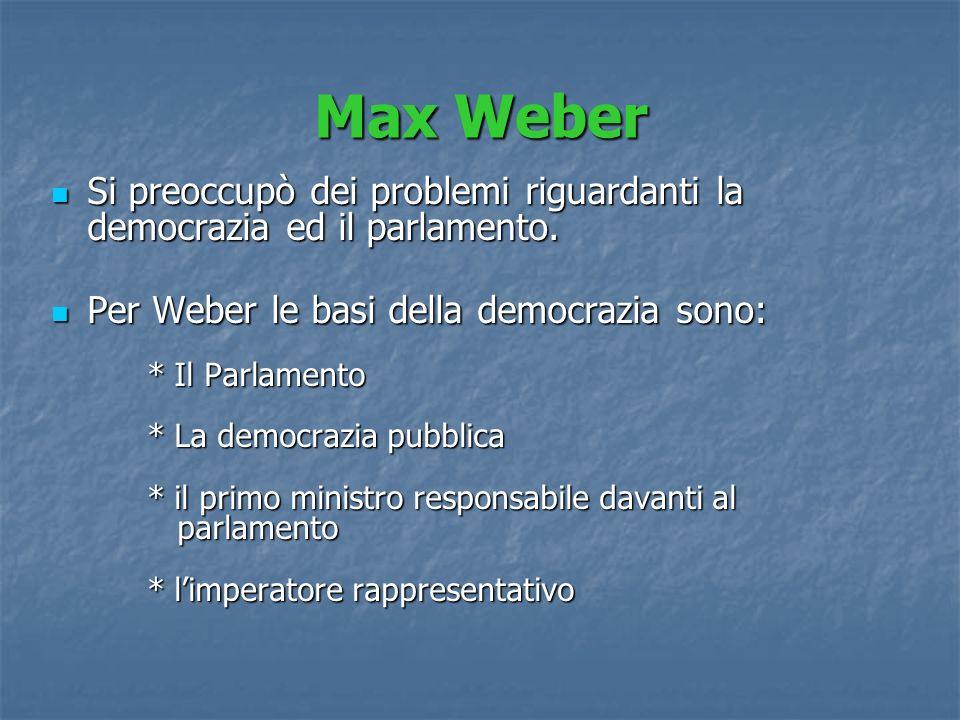 Max Weber Si preoccupò dei problemi riguardanti la democrazia ed il parlamento.