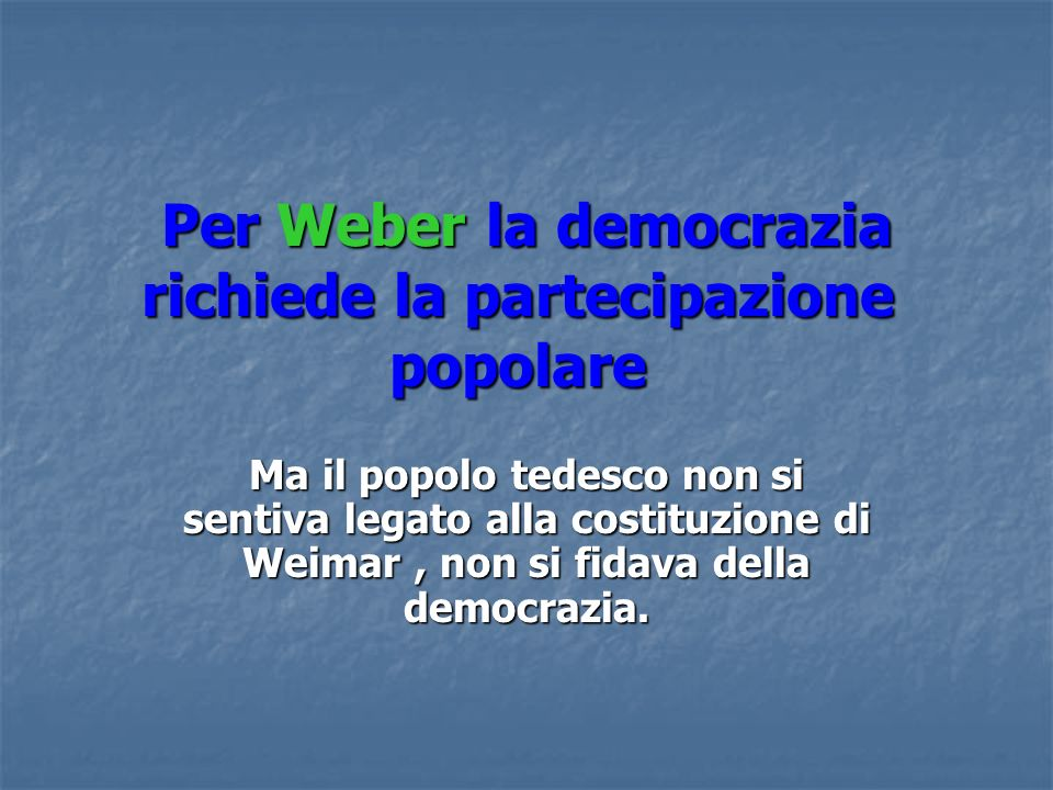 Per Weber la democrazia richiede la partecipazione popolare