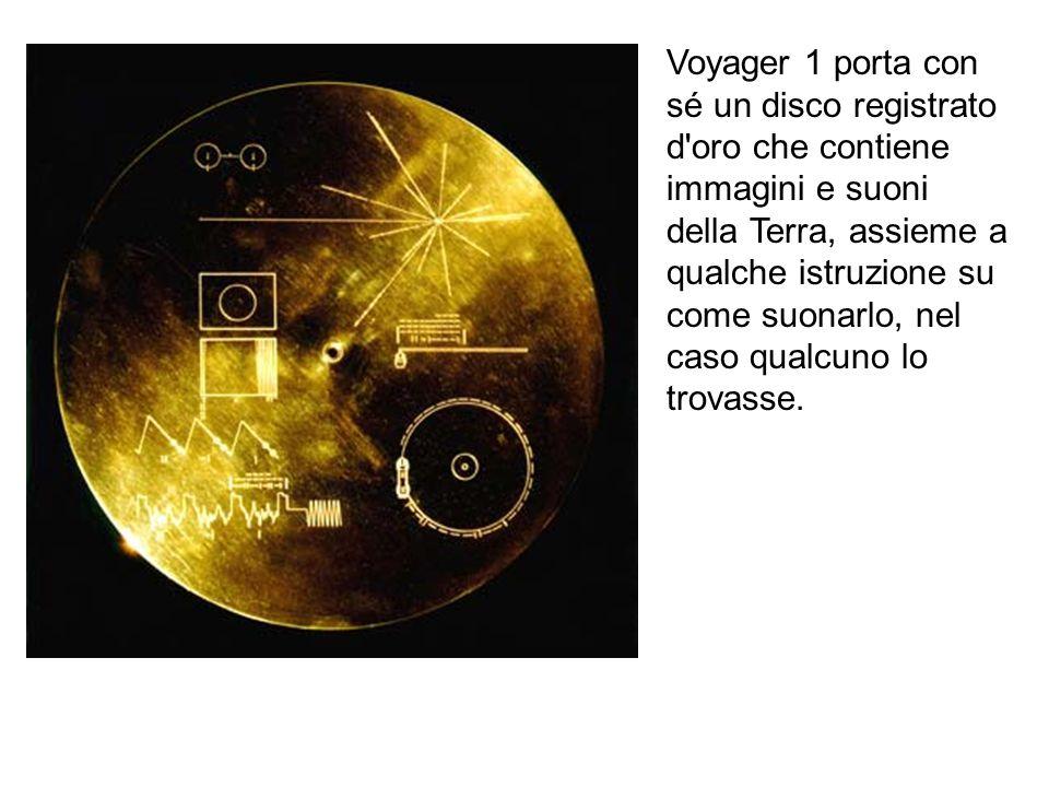 Voyager 1 porta con sé un disco registrato d oro che contiene immagini e suoni della Terra, assieme a qualche istruzione su come suonarlo, nel caso qualcuno lo trovasse.