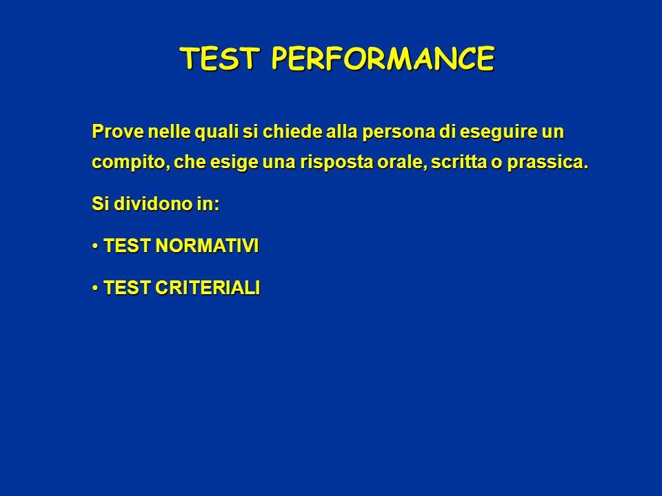 TEST PERFORMANCE Prove nelle quali si chiede alla persona di eseguire un compito, che esige una risposta orale, scritta o prassica.