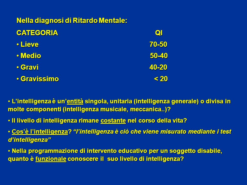 Nella diagnosi di Ritardo Mentale: CATEGORIA QI Lieve 70-50