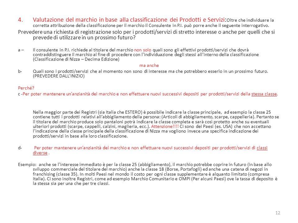 Valutazione del marchio in base alla classificazione dei Prodotti e Servizi:Oltre che individuare la corretta attribuzione della classificazione per il marchio il Consulente in P.I. può porre anche il seguente interrogativo.