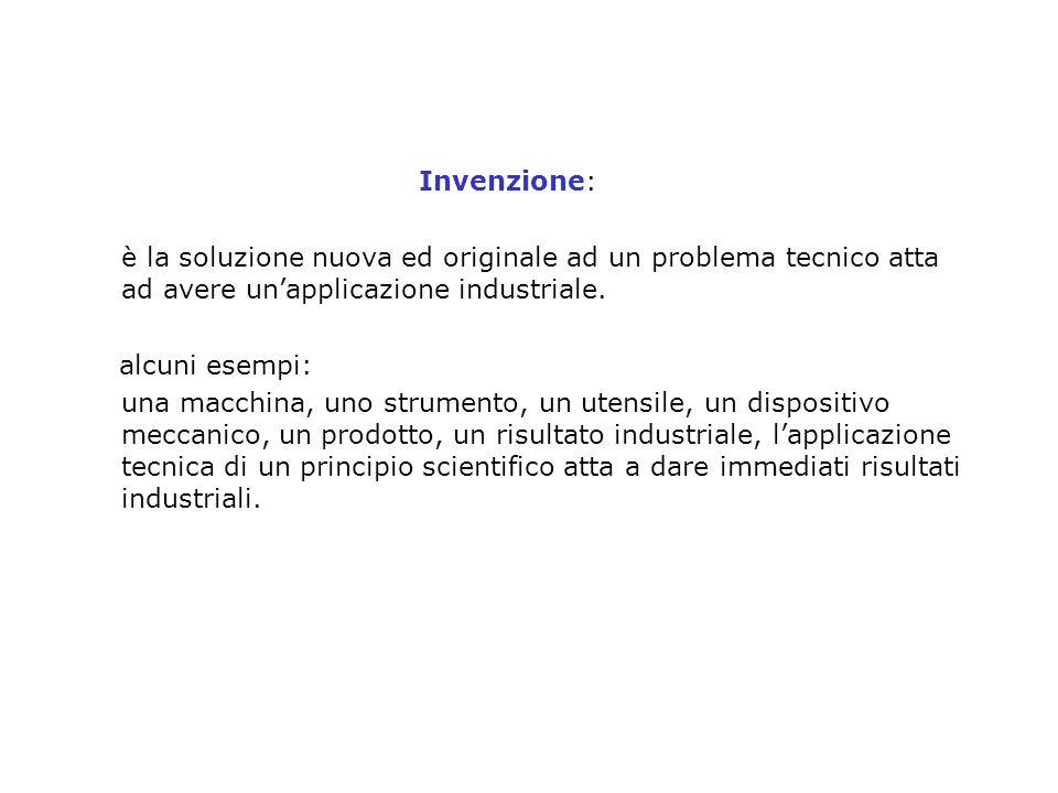 Invenzione: è la soluzione nuova ed originale ad un problema tecnico atta ad avere un'applicazione industriale.