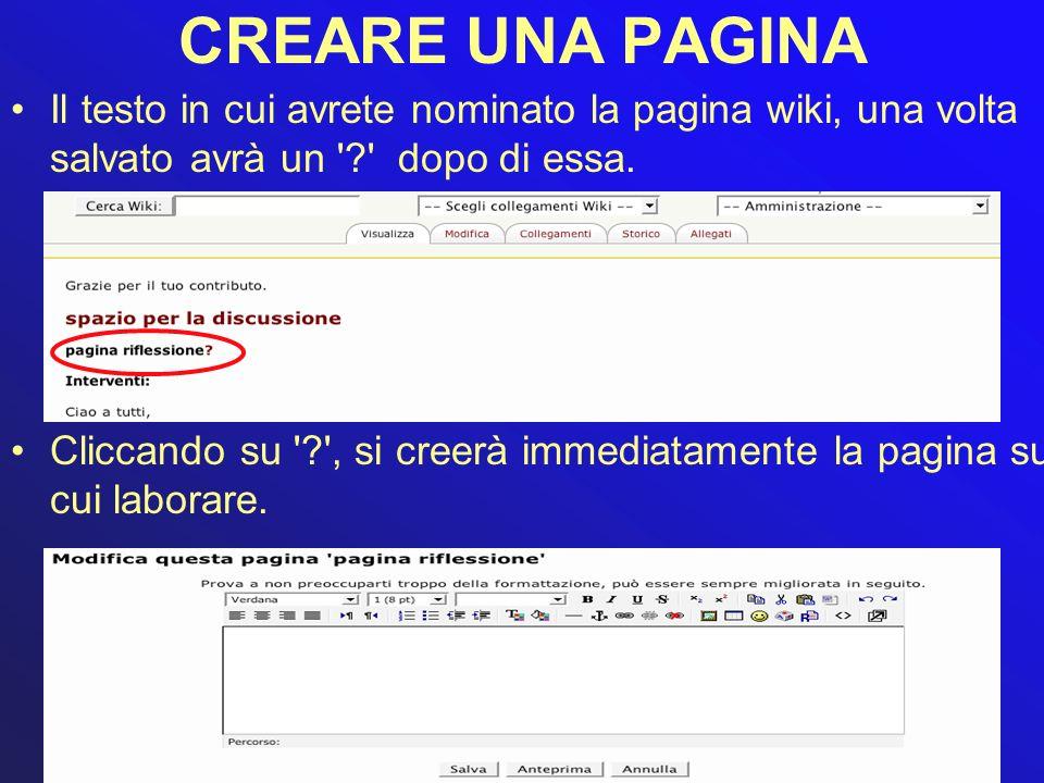 CREARE UNA PAGINA Il testo in cui avrete nominato la pagina wiki, una volta salvato avrà un dopo di essa.