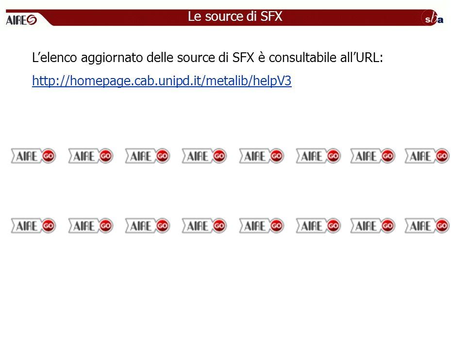 Le source di SFX L'elenco aggiornato delle source di SFX è consultabile all'URL: http://homepage.cab.unipd.it/metalib/helpV3.