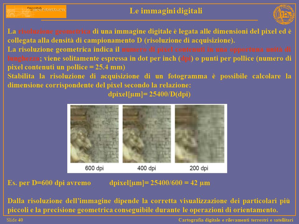 Le immagini digitali Slide 40 Cartografia digitale e rilevamenti terrestri e satellitari.