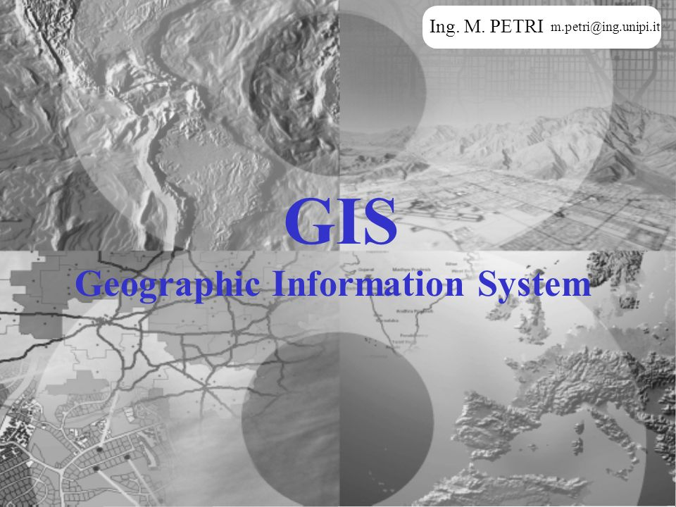 Ing. M. PETRI GIS Geographic Information System
